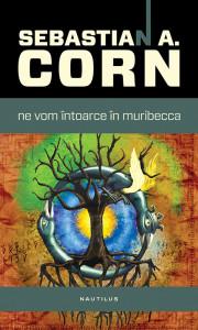 Sebastian A Corn _ Ne vom intoarce in Muribecca